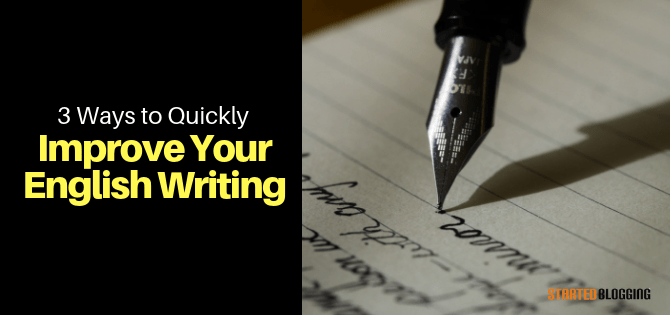 3 Ways to QUICKLY Improve Your English Writing