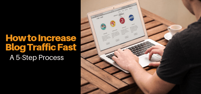 How to Increase Blog Traffic Fast: A 5-Step Process