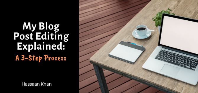 Blog Post Editing Explained: My 3-Step Process