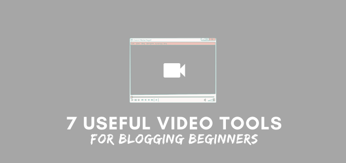 7 Useful Video Tools for Blogging Beginners