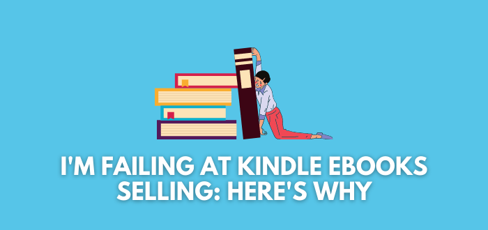 Why Am I Not Making Money With Kindle eBooks?