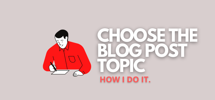 Choosing the Blog Post Topic: A Personal Strategy