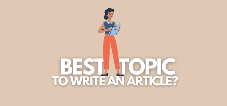 Can You Find the Best Topic to Write an Article?