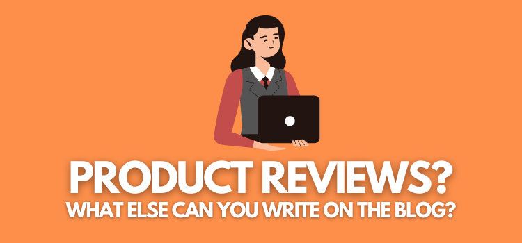 Should You Only Write Product Reviews on Your Blog?