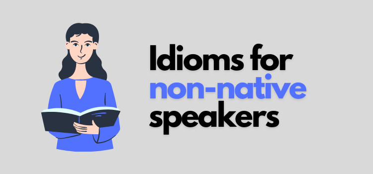 9 Idioms Non-native English Speakers Should Know
